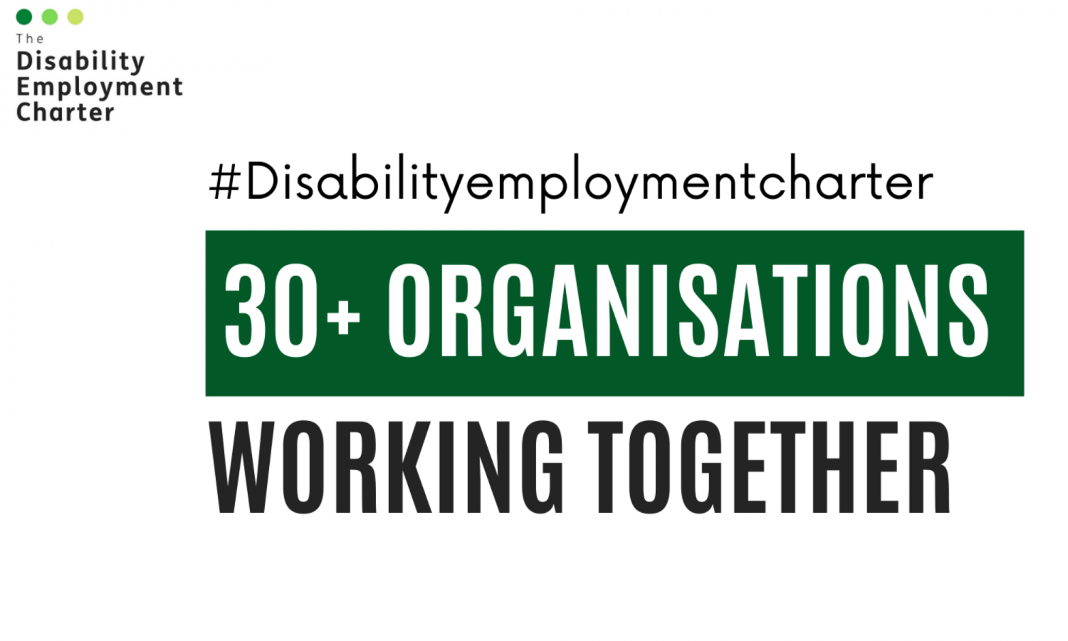 The Disability Employment Charter, #Disabilityemploymentcharter, 30+ organisations working together.